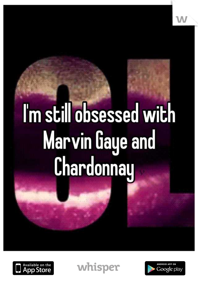 I'm still obsessed with Marvin Gaye and Chardonnay 🎶