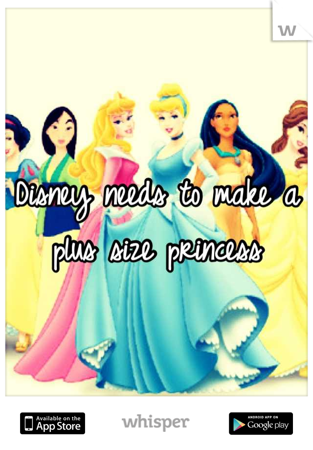 Disney needs to make a plus size princess