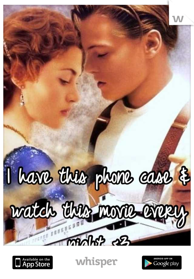 I have this phone case & watch this movie every night <3