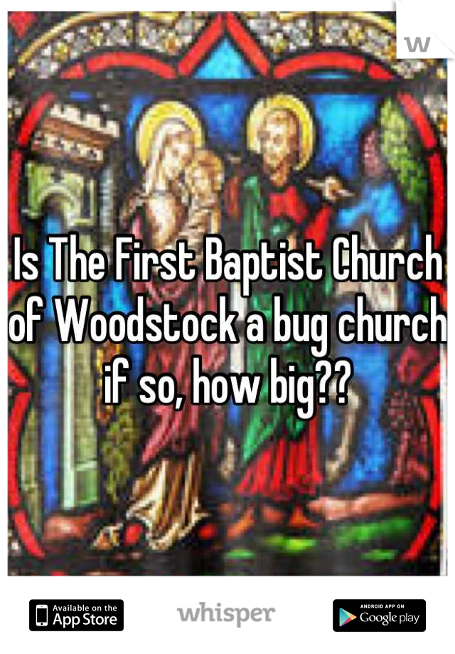 Is The First Baptist Church of Woodstock a bug church if so, how big??