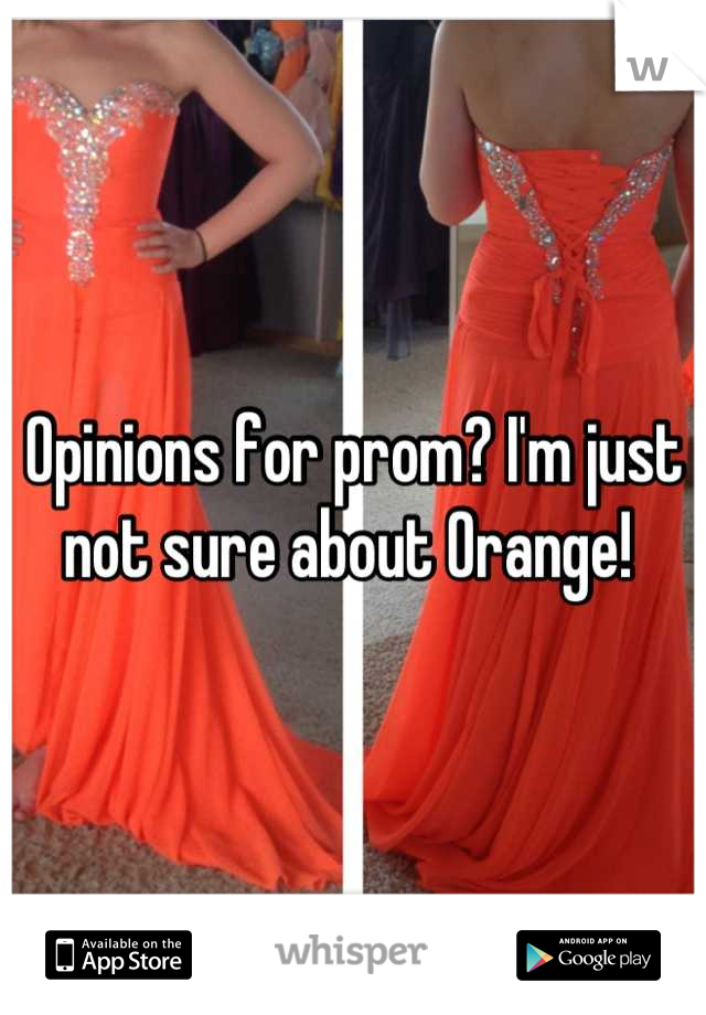 Opinions for prom? I'm just not sure about Orange!