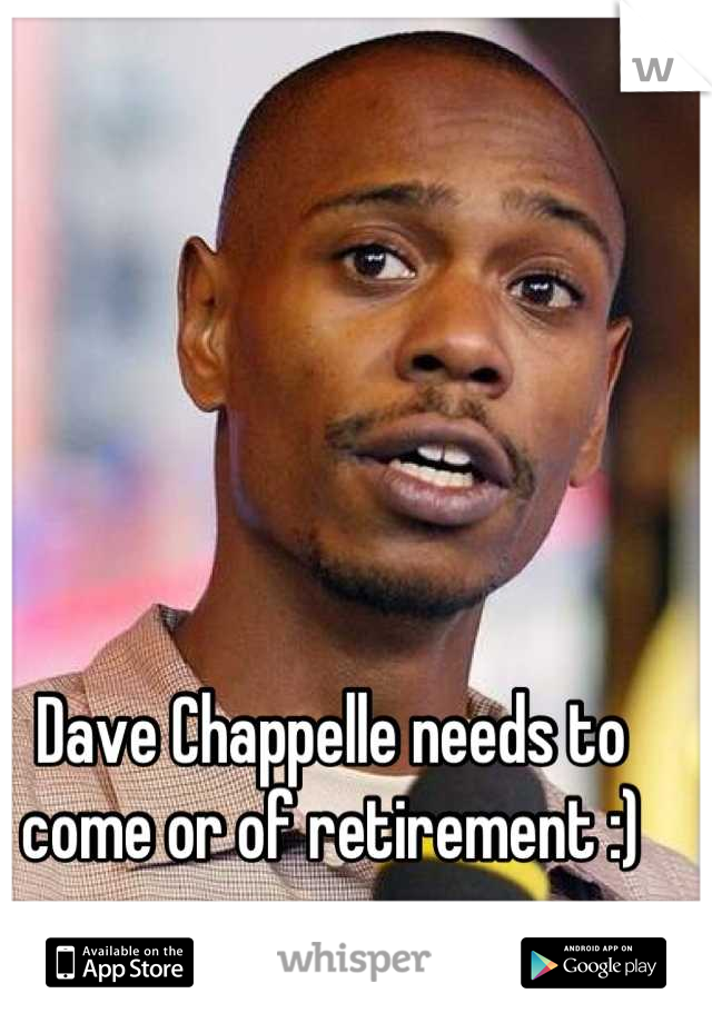 Dave Chappelle needs to come or of retirement :)
