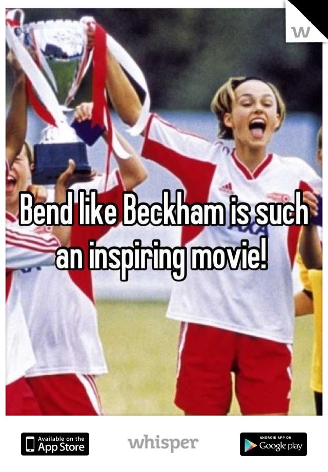 Bend like Beckham is such an inspiring movie!