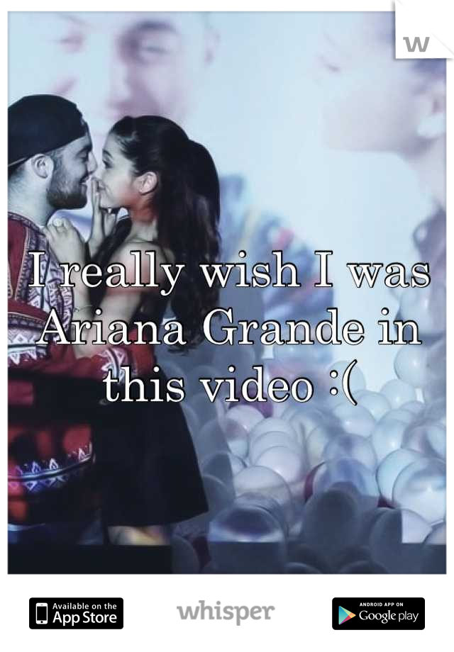 I really wish I was Ariana Grande in this video :(