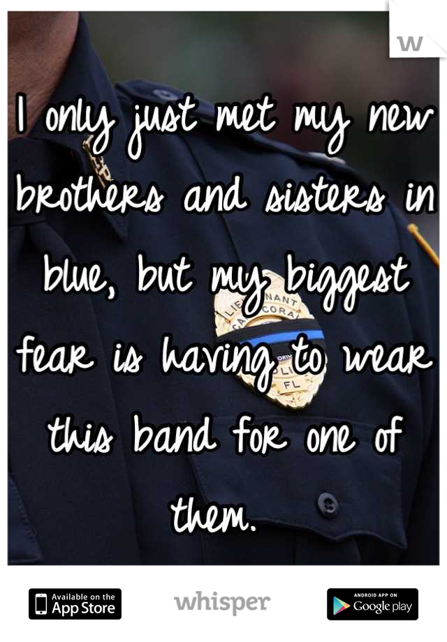 I only just met my new brothers and sisters in blue, but my biggest fear is having to wear this band for one of them.