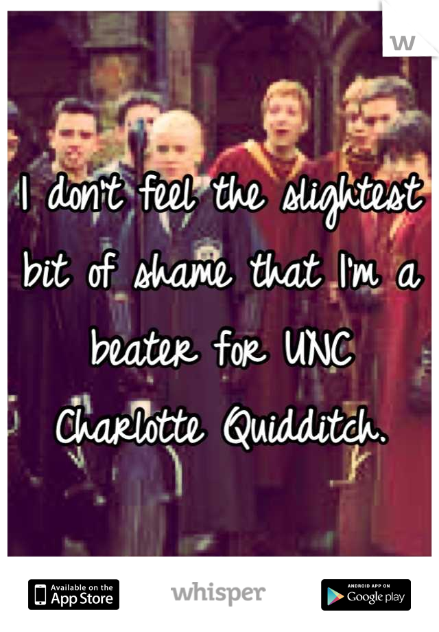 I don't feel the slightest bit of shame that I'm a beater for UNC Charlotte Quidditch.
