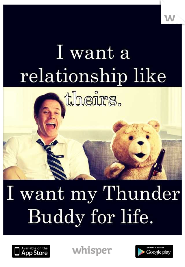I want a relationship like theirs.     I want my Thunder Buddy for life.