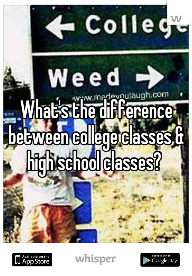 What's the difference between college classes & high school classes?