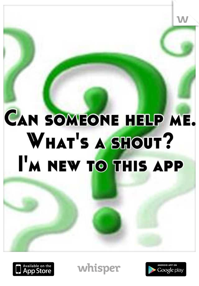 Can someone help me.  What's a shout?  I'm new to this app