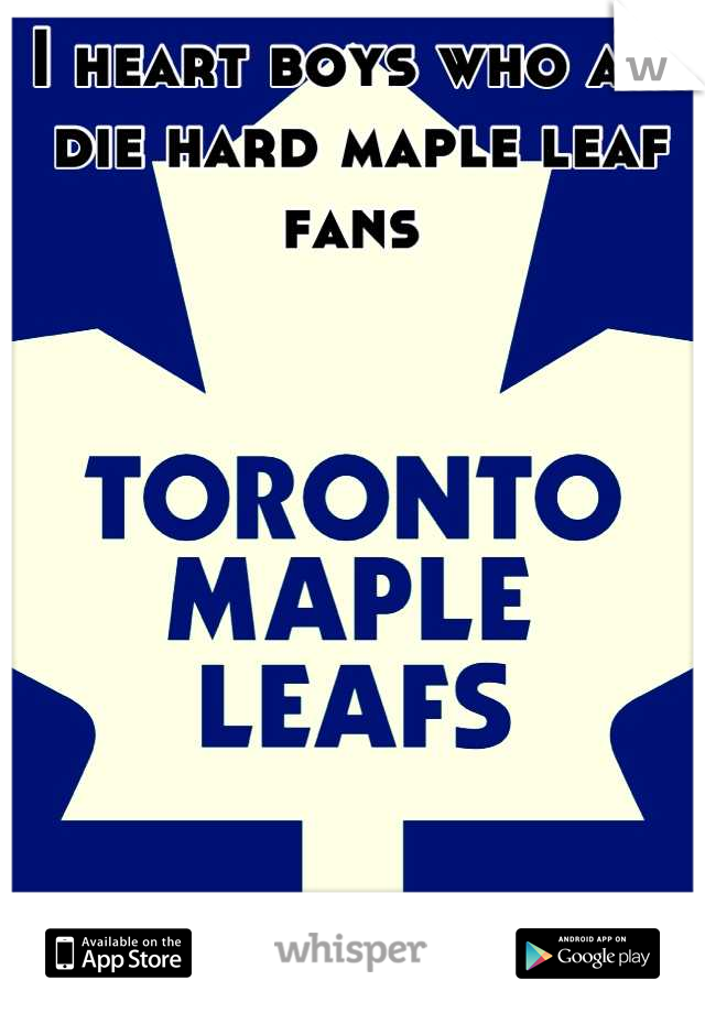 I heart boys who are die hard maple leaf fans