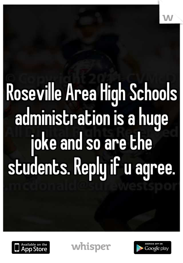Roseville Area High Schools administration is a huge joke and so are the students. Reply if u agree.