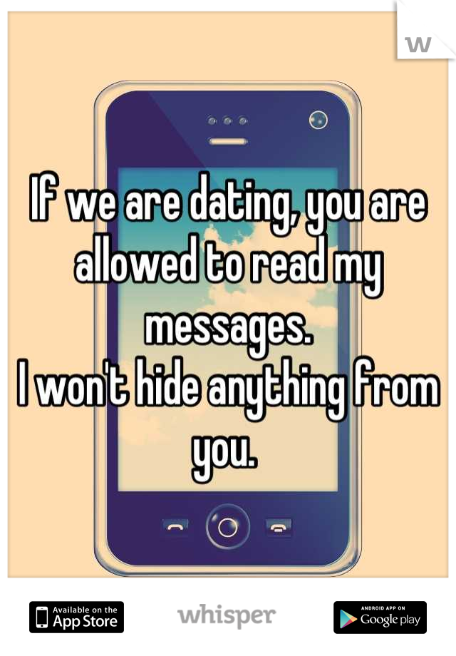 If we are dating, you are allowed to read my messages.  I won't hide anything from you.