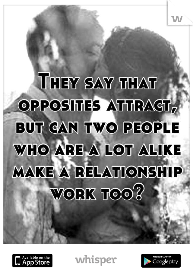They say that opposites attract, but can two people who are a lot alike make a relationship work too?