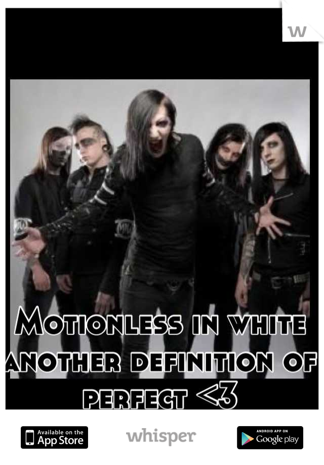 Motionless in white another definition of perfect <3