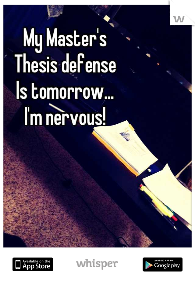 My Master's Thesis defense Is tomorrow... I'm nervous!