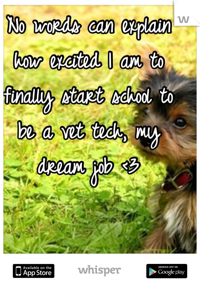 No words can explain how excited I am to finally start school to be a vet tech, my dream job <3