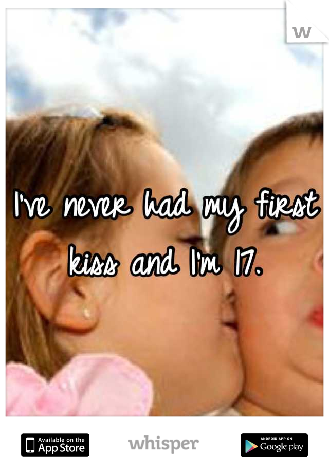 I've never had my first kiss and I'm 17.