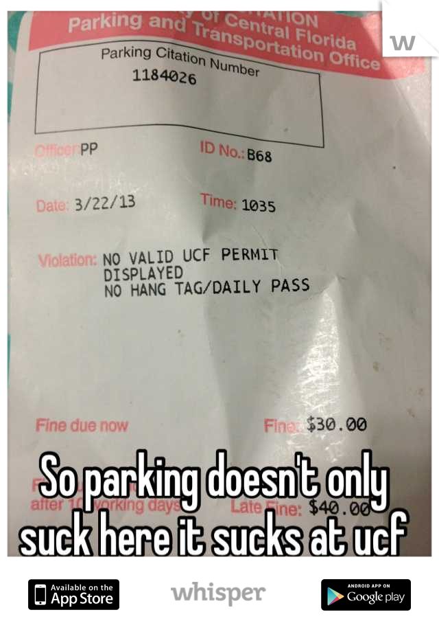 So parking doesn't only suck here it sucks at ucf too