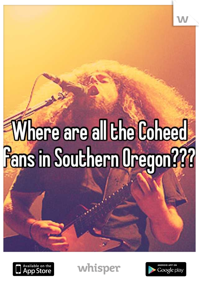 Where are all the Coheed fans in Southern Oregon???