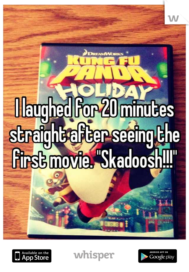 """I laughed for 20 minutes straight after seeing the first movie. """"Skadoosh!!!"""""""