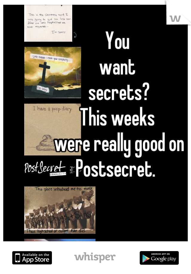 You want  secrets? This weeks  were really good on  Postsecret.