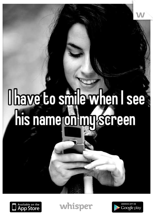 I have to smile when I see his name on my screen