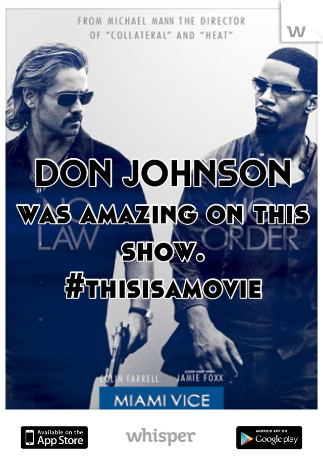 DON JOHNSON was amazing on this show. #thisisamovie