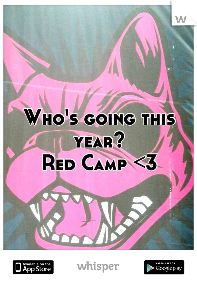 Who's going this year? Red Camp <3