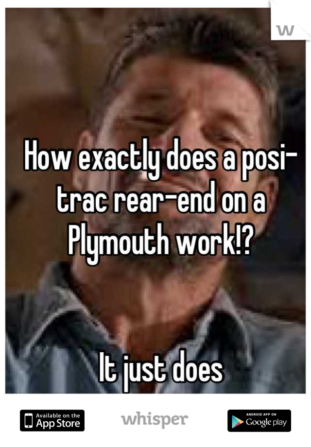 How exactly does a posi-trac rear-end on a Plymouth work!?   It just does