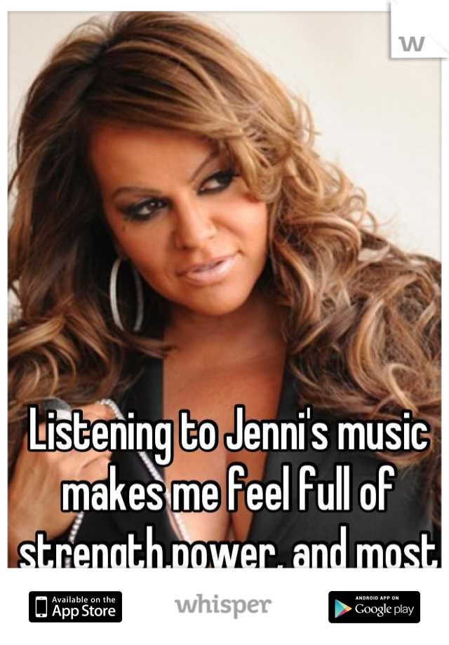 Listening to Jenni's music makes me feel full of strength,power, and most of all COURAGE!..