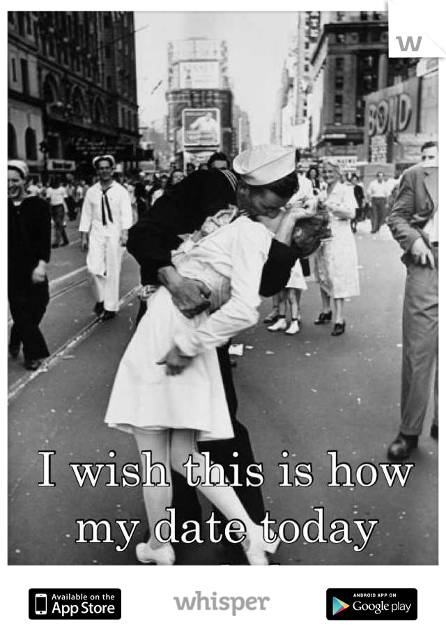 I wish this is how my date today ended.
