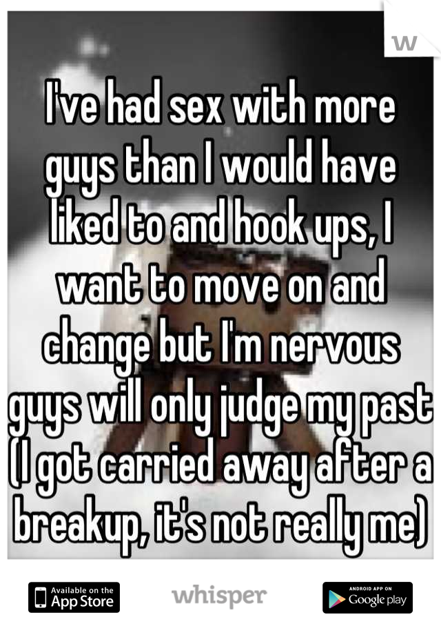 I've had sex with more guys than I would have liked to and hook ups, I want to move on and change but I'm nervous guys will only judge my past (I got carried away after a breakup, it's not really me)