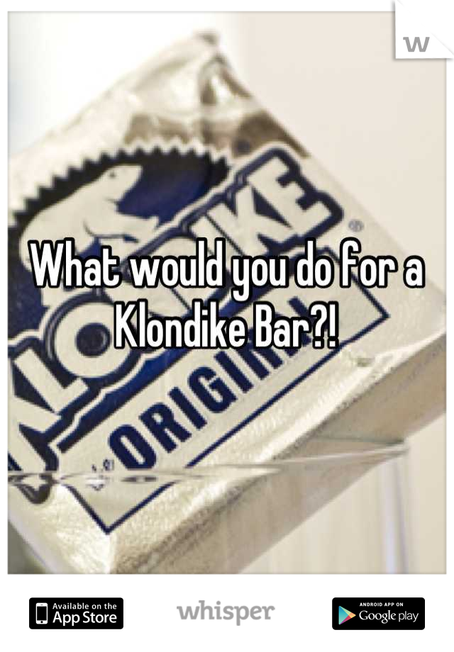 What would you do for a Klondike Bar?!