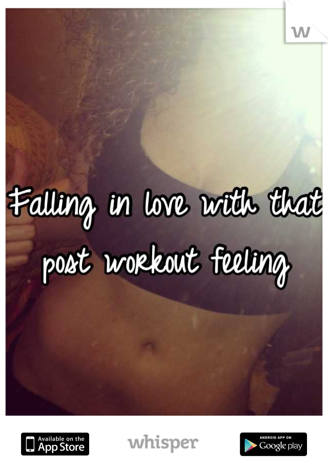 Falling in love with that post workout feeling