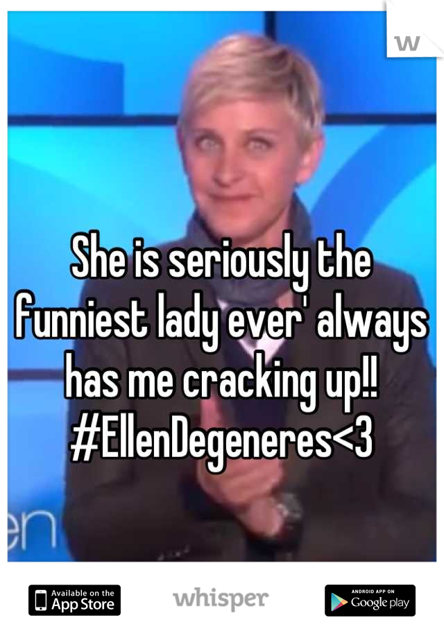 She is seriously the funniest lady ever' always has me cracking up!!  #EllenDegeneres<3