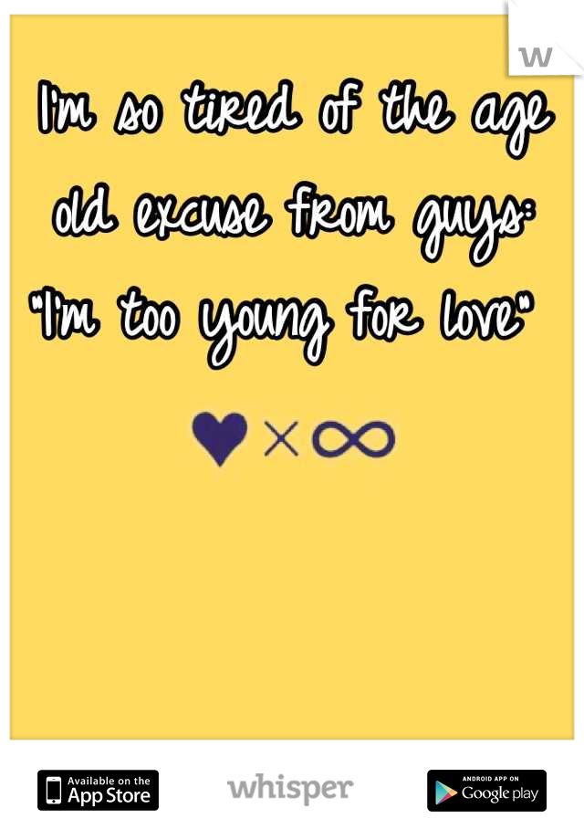 """I'm so tired of the age old excuse from guys: """"I'm too young for love"""""""