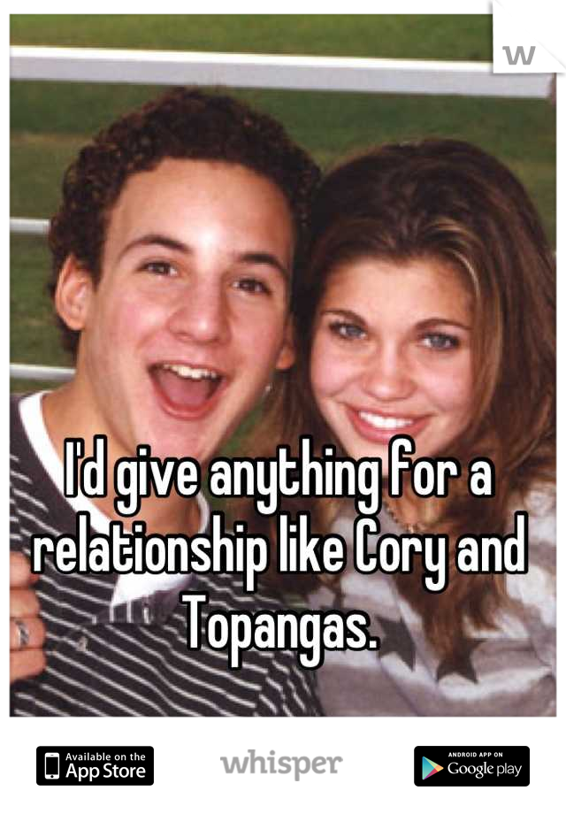 I'd give anything for a relationship like Cory and Topangas.