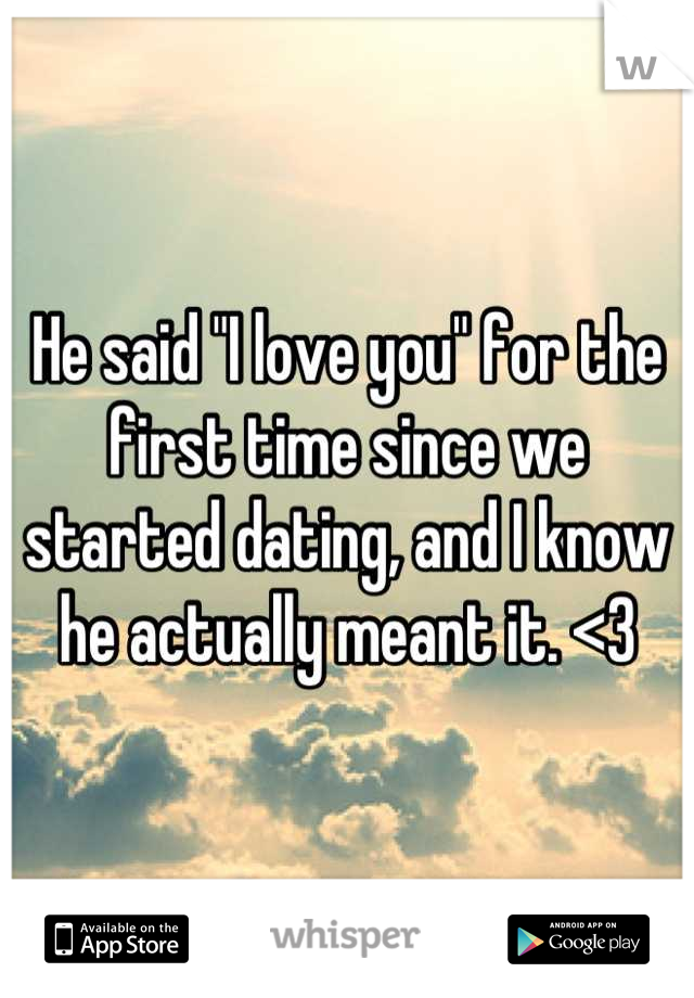 """He said """"I love you"""" for the first time since we started dating, and I know he actually meant it. <3"""