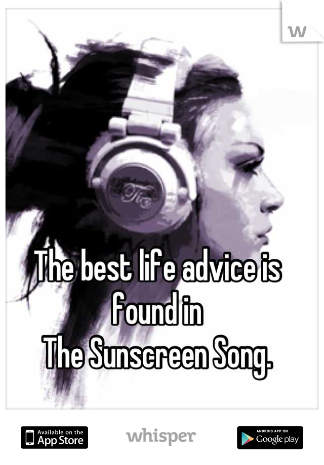 The best life advice is found in  The Sunscreen Song.