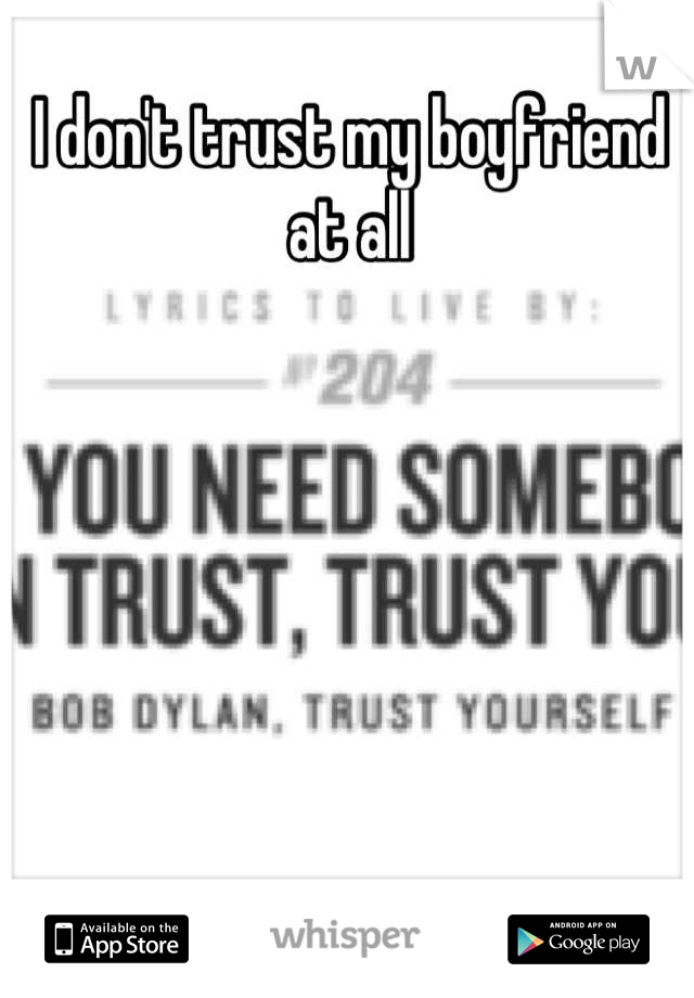 I don't trust my boyfriend at all