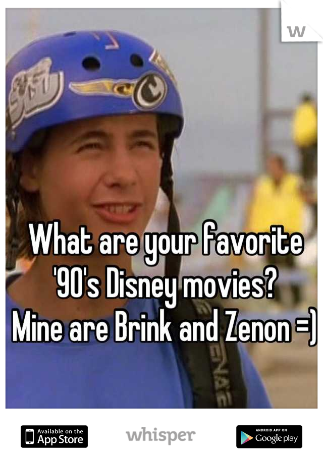 What are your favorite '90's Disney movies?  Mine are Brink and Zenon =)