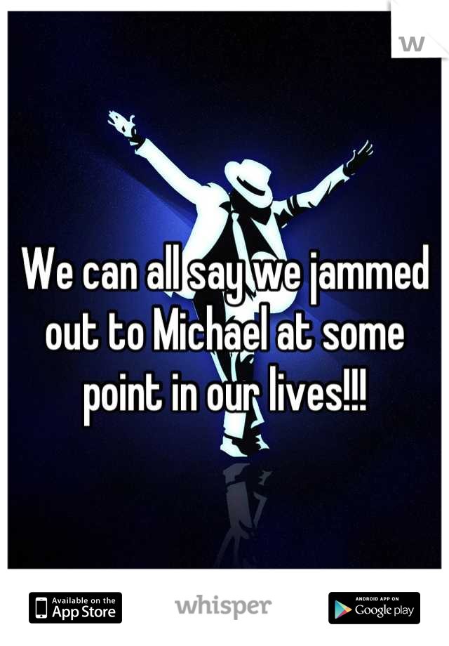 We can all say we jammed out to Michael at some point in our lives!!!