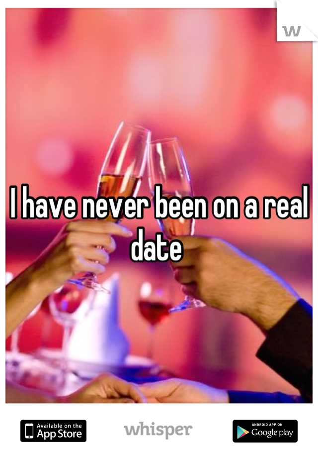 I have never been on a real date