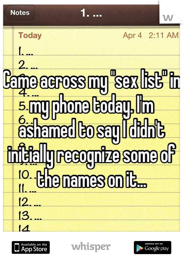 """Came across my """"sex list"""" in my phone today. I'm ashamed to say I didn't initially recognize some of the names on it..."""