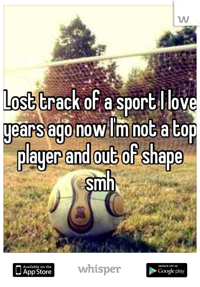 Lost track of a sport I love years ago now I'm not a top player and out of shape smh