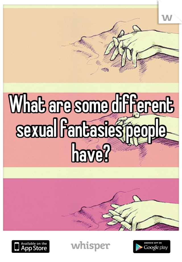 What are some different sexual fantasies people have?