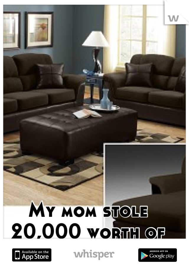 My mom stole 20,000 worth of shit from me