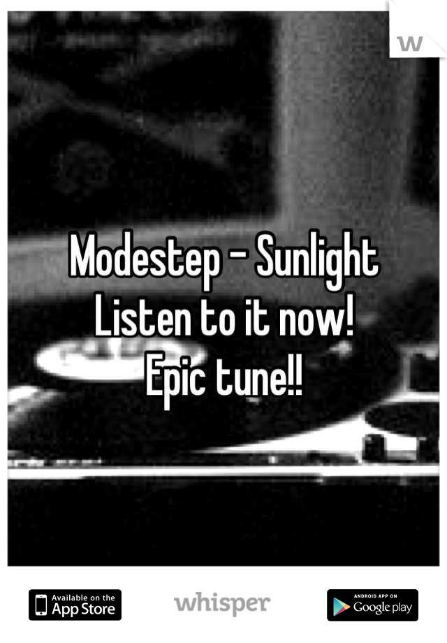 Modestep - Sunlight Listen to it now! Epic tune!!