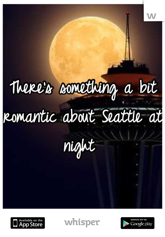 There's something a bit romantic about Seattle at night