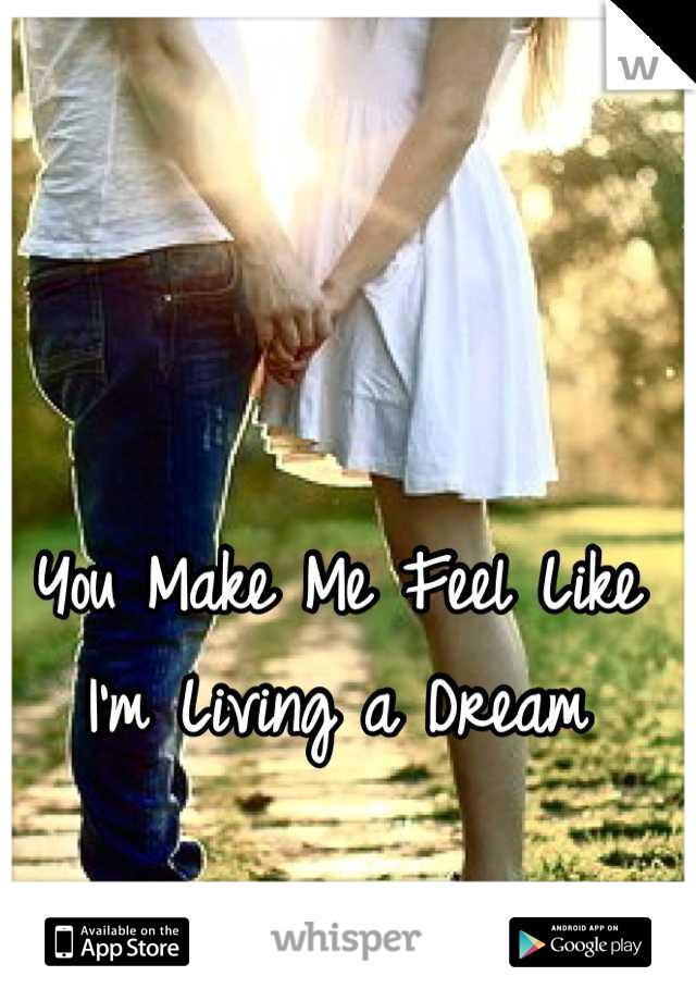 You Make Me Feel Like I'm Living a Dream